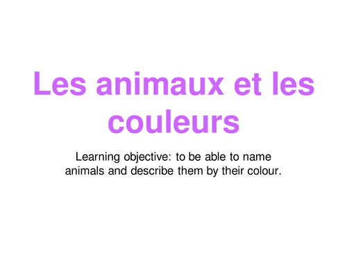 Animals and colours for FRENCH KEY Stage 2