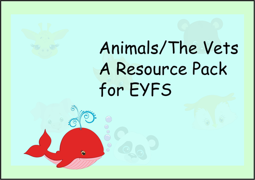 Animals/ Pets/ The Vets. A resource pack for Eyfs.