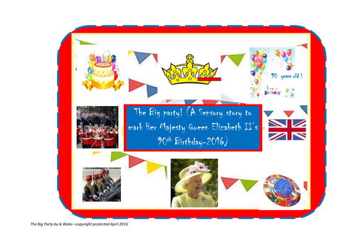 The Big party! (A Sensory story to  mark Her Majesty Queen Elizabeth II's 90th Birthday-2016)