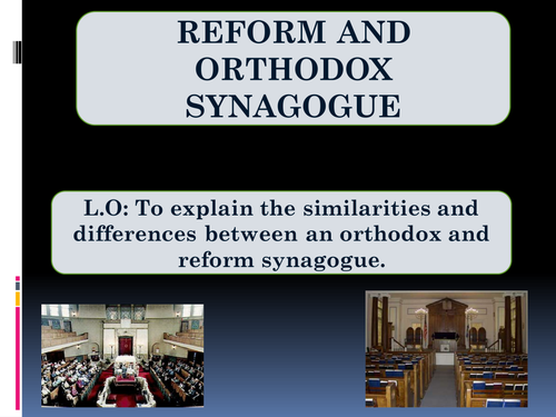 Simlarities and differences between reform and orthodox Jewish synagogues.