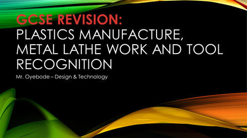 GCSE REVISION: Plastics Manufacture, Metal Lathe Work and Tool Recognition