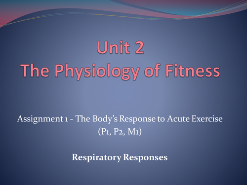Level 3 BTEC Sport - Unit 2 - The Physiology of Fitness