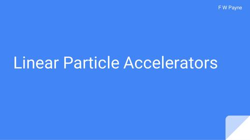 A Level Physics - Linear Particle Accelerators