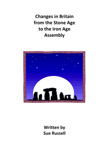 Changes in Britain from Stone Age to Iron Age Assembly or Class Play