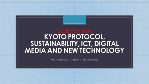 GCSE Revision: Kyoto Protocol, Sustainability, ICT, Digital Media and New Technology