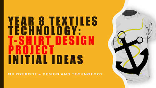 Year 8 Textiles Technology: T-Shirt Design Project  Initial Ideas