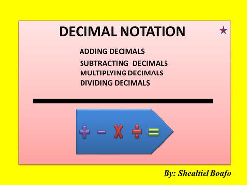 DECIMAL NOTATION - ADD, SUBTRACT. MULTIPLY, DIVIDE DECIMALS