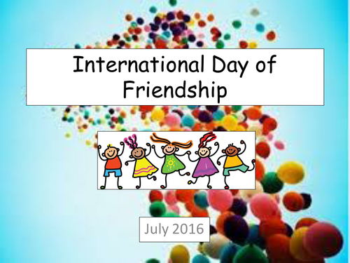 International Day of Friendship Assembly - July - a fun and ...