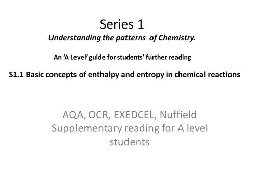 Introducing the basic As/A2 concepts of enthalpy and entropy. For students' further reading