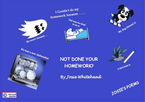 Not Done Your Homework?  A funny poem by Josie Whitehead for KS1, KS2 and KS3 Children