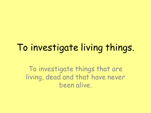To understand animals and humans- investigate things that are living, dead and were never alive.