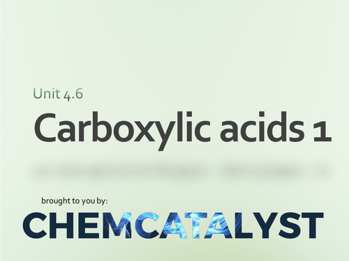 CIE – AS Chemistry – Unit 4.6 'Carboxylic Acids 1'