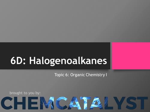 EdExcel – AS Chemistry – Topic 6D: Halogenoalkanes
