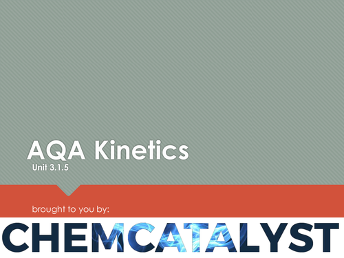 AQA – AS Chemistry – Unit 3.1.5 'Kinetics'