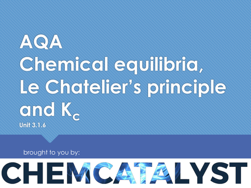 AQA – AS Chemistry – Unit 3.1.6 'Chemical equilibria, Le Chatelier's principle and Kc'