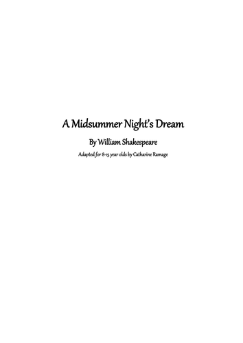 Adapted playscript for A Midsummer Night's Dream - suitable for 8-15 year olds.