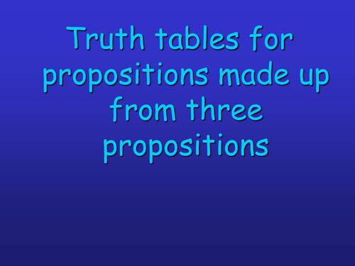 Truth tables for propositions made up from three propositions