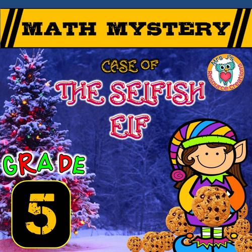Christmas Math Mystery Activity (GRADE 5) - Case of The Selfish Elf