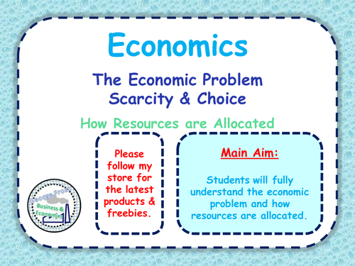 The Economic Problem - Scarcity, Opportunity Cost & Choice - Capital & Consumer Goods - Economics