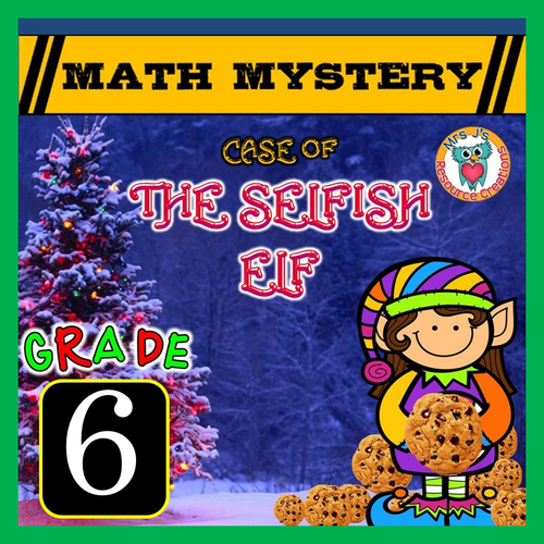 Christmas Math Mystery (GRADE 6) Case of The Selfish Elf