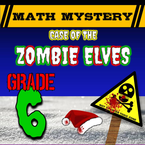 Christmas Math Mystery (GRADE 6) - Case of The Zombie Elves