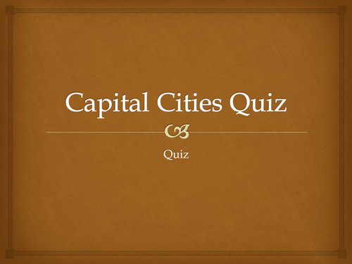 End of Year Quiz- Capital Cities