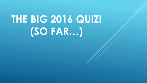 The Big 2016 End of Term Quiz