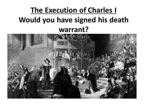 Charles I Execution - Would you have signed the death warrant?