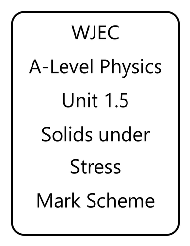 WJEC A Level Physics unit 1.5 - Solids Under Stress
