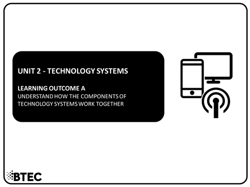 Unit 2 - Technology Systems - BTEC Level 1 & 2 Diploma in Information & Creative Technology
