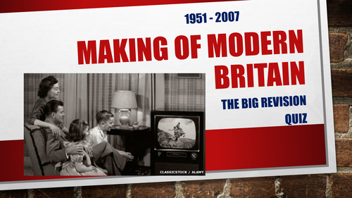 Making of Modern Britain - Big End of Term Revision Quiz - 1951 - 2007