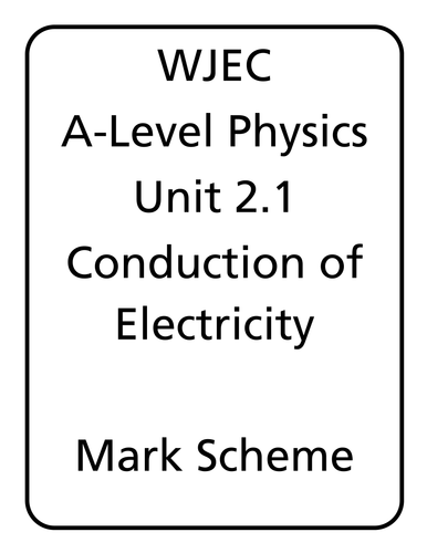 WJEC A Level Physics unit 2.1 - Conduction of Electricity