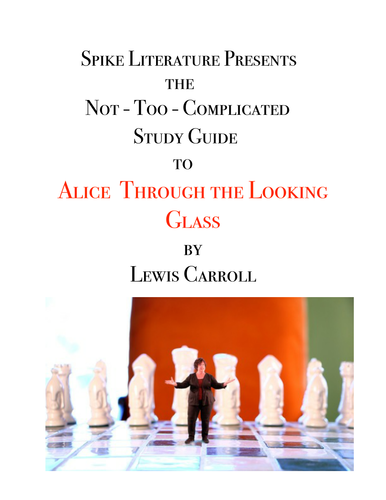Alice Through the Looking Glass - A Not-Too-Complicated Study Guide by SpikeLiterature