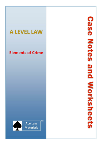 A Level Law - Elements of Crime Case Notes and Worksheets (AQA, OCR and WJEC)