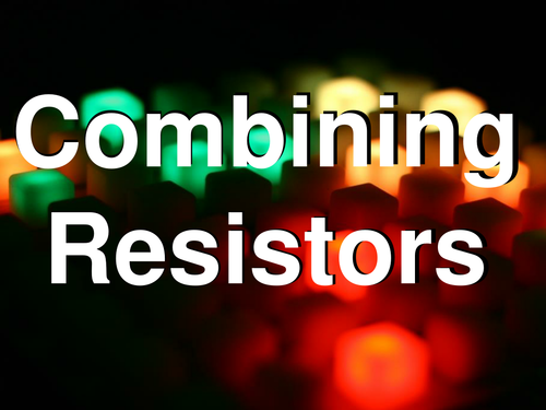 Combining Resistors in Series and Parallel for A-level Physics