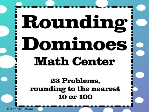 Rounding to the Nearest Ten ( 10 ) or Hundreds ( 100 ) Dominoes