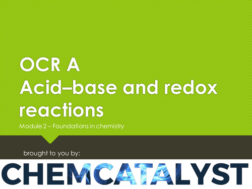 OCR A – AS Chemistry – Module 2 'Acid–base and redoxreactions'