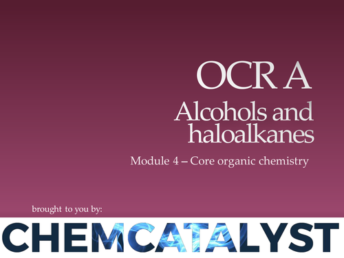 OCR A – AS Chemistry – Module 4 'Alcohols and haloalkanes'
