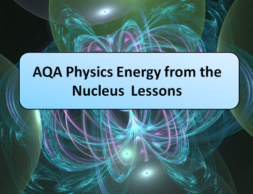 AQA Physics Energy From the Nucleus Lessons