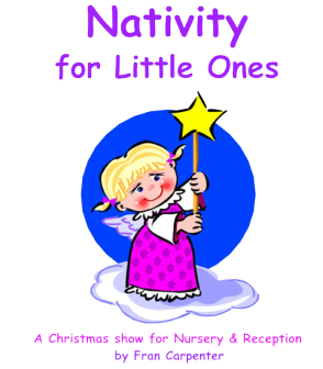 Nativity For Little Ones - a musical Christmas nativity play for pre-school, nursery & reception