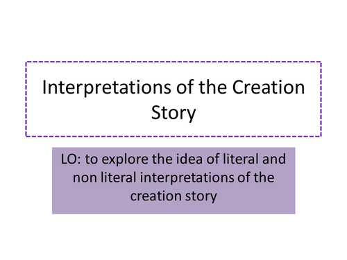 Christianity: Creation - literal and non-literal interpretations of creation