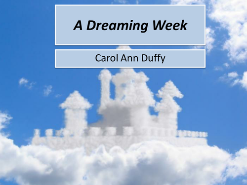 Full lesson, Lesson Plan and Resources for Carol Ann Duffy's A dreaming Week