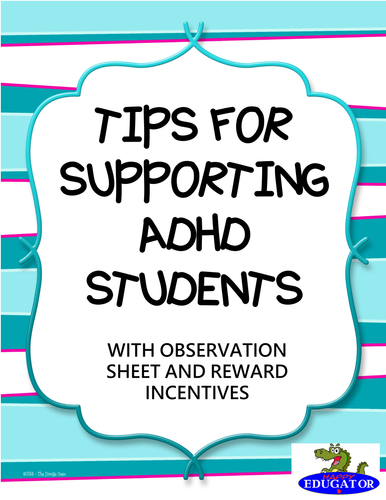 Tips for Supporting ADHD Students - with Observation Sheet and Reward Tickets