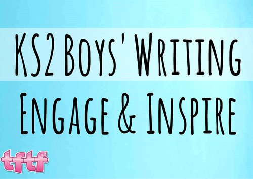 KS2 English KS2 Literacy: Boys Writing Bundle - Engage and Inspire KS2 Boys to Write & Learn