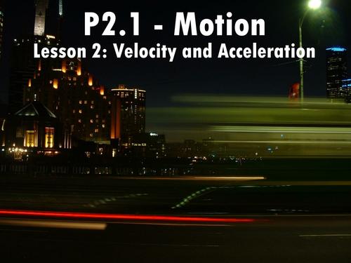 P2.1.2 - Velocity and Acceleration AQA GCSE P2.1 - Motion