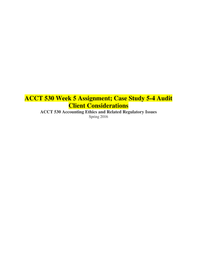 ACCT 530 Week 5 Assignment; Case Study 5-4 Audit Client Considerations