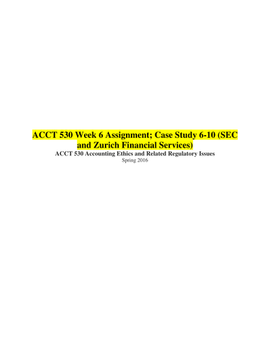 ACCT 530 Week 6 Assignment; Case Study 6-10 (SEC and Zurich Financial Services)
