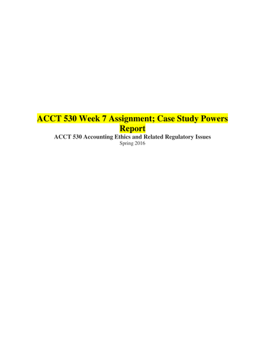 ACCT 530 Week 7 Assignment; Case Study Powers Report