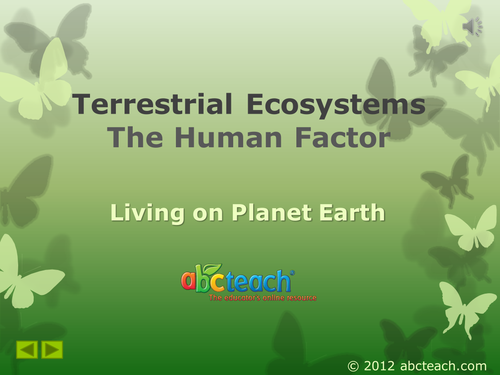 PowerPoint: Presentation with Audio: Ecosystems 1: Terrestrial  Ecosystems, The Human Factor (upper elem/middle/high)
