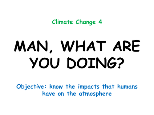 """Climate Change 4: """"MAN, WHAT ARE YOU DOING?"""""""